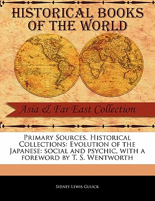 Primary Sources, Historical Collections: Evolution of the Japanese: social and psychic, with a foreword by T. S. Wentworth, Gulick, Sidney Lewis