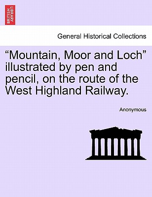 "Image for ""Mountain, Moor and Loch"" illustrated by pen and pencil, on the route of the West Highland Railway."