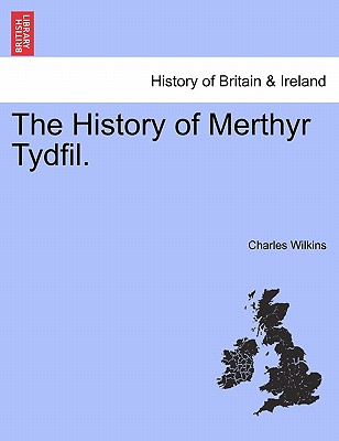 The History of Merthyr Tydfil., Wilkins, Charles