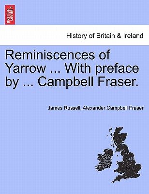 Reminiscences of Yarrow ... With preface by ... Campbell Fraser., Russell, James; Fraser, Alexander Campbell