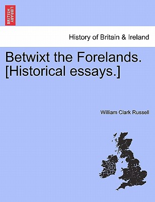 Betwixt the Forelands. [Historical essays.], Russell, William Clark