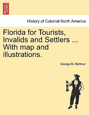 Florida for Tourists, Invalids and Settlers ... With map and illustrations., Barbour, George M.