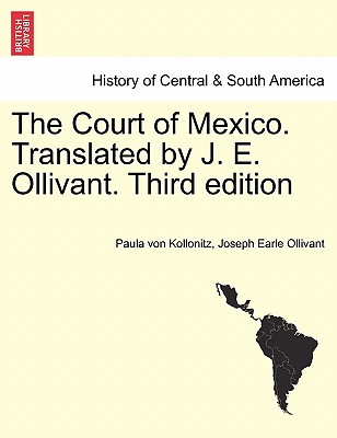 The Court of Mexico. Translated by J. E. Ollivant. Third edition, Kollonitz, Paula von; Ollivant, Joseph Earle