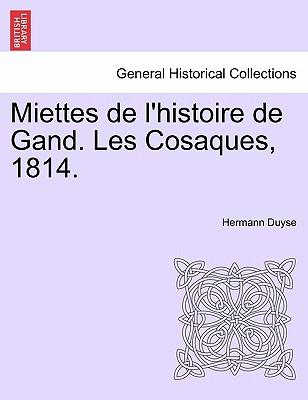 Miettes de l'histoire de Gand. Les Cosaques, 1814., Duyse, Hermann