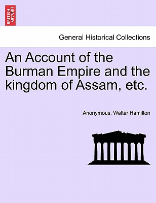 An Account of the Burman Empire and the kingdom of Assam, etc., Anonymous; Hamilton, Walter