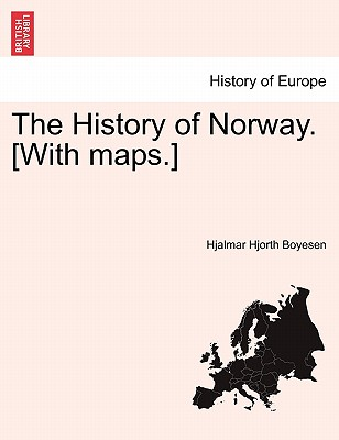The History of Norway. [With maps.], Boyesen, Hjalmar Hjorth