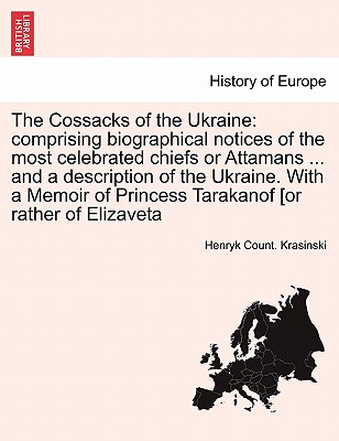 The Cossacks of the Ukraine: comprising biographical notices of the most celebrated chiefs or Attamans ... and a description of the Ukraine. With a Memoir of Princess Tarakanof [or rather of Elizaveta, Krasinski, Henryk Count.