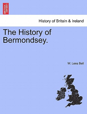 The History of Bermondsey., Bell, W. Lees