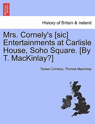 Mrs. Cornely's [sic] Entertainments at Carlisle House, Soho Square. [By T. MacKinlay?], Cornelys, Teresa; Mackinlay, Thomas