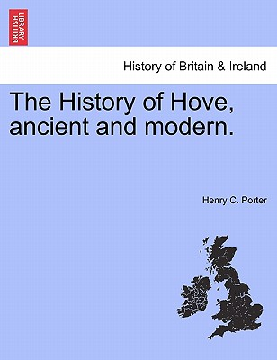 The History of Hove, ancient and modern., Porter, Henry C.