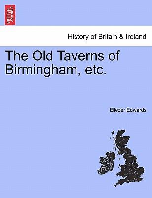 The Old Taverns of Birmingham, etc., Edwards, Eliezer