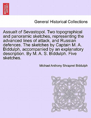 Assualt of Sevastopol. Two topographical and panoramic sketches, representing the advanced lines of attack, and Russian defences. The sketches by ... By M. A. S. Biddulph. Five sketches., Biddulph, Michael Anthony Shrapnel