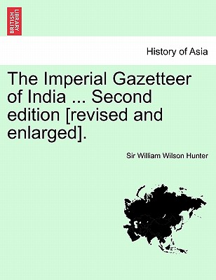 The Imperial Gazetteer of India ... Second edition [revised and enlarged]. VOLUME II, SECOND EDITION, Hunter, Sir William Wilson