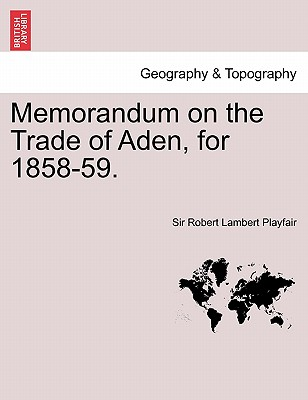 Memorandum on the Trade of Aden, for 1858-59., Playfair, Sir Robert Lambert