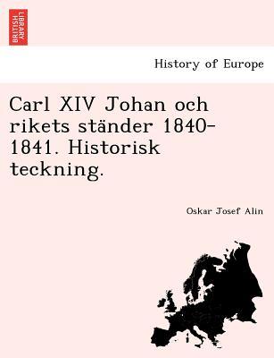 Carl XIV Johan och rikets sta?nder 1840-1841. Historisk teckning. (Swedish Edition), Alin, Oskar Josef