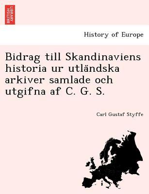 Image for Bidrag till Skandinaviens historia ur utländska arkiver samlade och utgifna af C. G. S. (Swedish Edition)