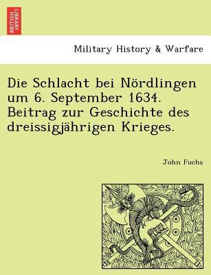 Die Schlacht bei N�rdlingen um 6. September 1634. Beitrag zur Geschichte des dreissigj�hrigen Krieges. (German Edition), Fuchs, John