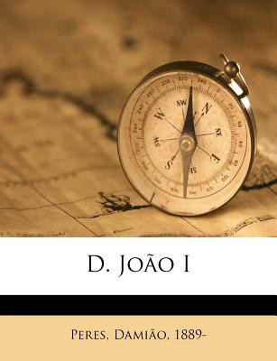 D. Jo�o I (Portuguese Edition), 1889-, Peres Dami�o