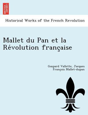 Mallet du Pan et la Re?volution franc?aise (French Edition), Vallette, Gaspard; Mallet-dupan, Jacques Franc?ois