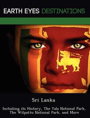 Sri Lanka: Including its History, The Yala National Park, The Wilpattu National Park, and More, Browning, Renee