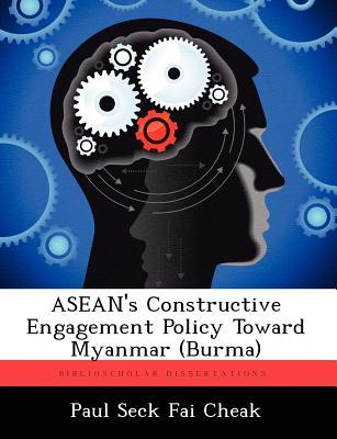 ASEAN's Constructive Engagement Policy Toward Myanmar (Burma), Cheak, Paul Seck Fai