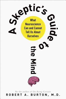 Image for SKEPTIC'S GUIDE TO THE MIND, A WHAT NEUROSCIENCE CAN AND CANNOT TELL US ABOUT OURSELVES