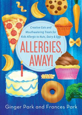Image for Allergies, Away!: Creative Eats and Mouthwatering Treats for Kids Allergic to Nuts, Dairy, and Eggs