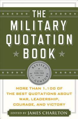 Image for The Military Quotation Book: More Than 1,100 Of The Best Quotations About War, Leadership, Courage, Victory, And Defeat