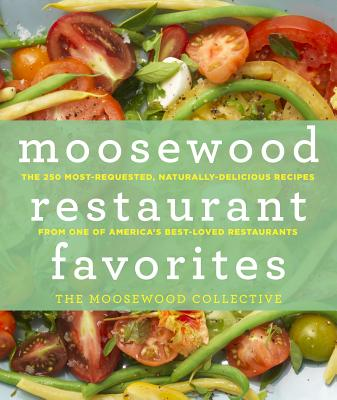 Moosewood Restaurant Favorites: The 250 Most-Requested, Naturally Delicious Recipes from One of America's Best-Loved Restaurants, The Moosewood Collective