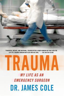 Trauma: My Life as an Emergency Surgeon, Cole, James