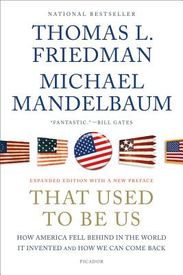 That Used to Be Us: How America Fell Behind in the World It Invented and How We Can Come Back, Thomas L. Friedman, Michael Mandelbaum