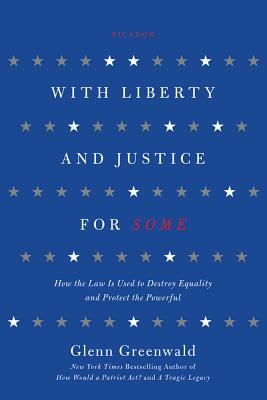 Image for With Liberty and Justice for Some: How the Law Is Used to Destroy Equality and Protect the Powerful