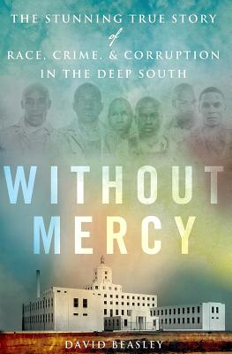 WITHOUT MERCY: THE STUNNING TRUE STORY OF RACE, CRIME, AND CORRUPTION IN THE DEEP SOUTH, BEASLEY, DAVID