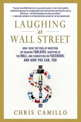 Image for Laughing at Wall Street: How I Beat the Pros at Investing (by Reading Tabloids, Shopping at the Mall, and Connecting on Facebook) and How You Can, Too