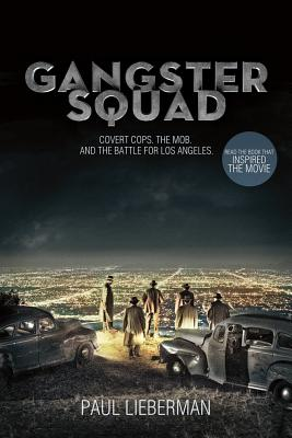 Gangster Squad: Undercover Cops, the Mob, and the Battle for Los Angeles, Paul Lieberman
