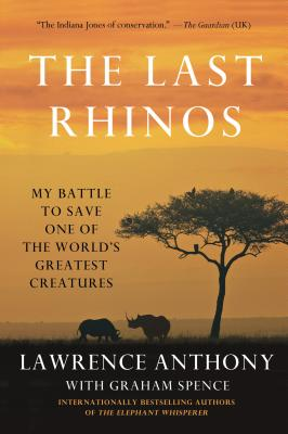 "The Last Rhinos: My Battle to Save One of the World's Greatest Creatures, ""Anthony, Lawrence, Spence, Graham"""