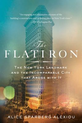 Image for The Flatiron: The New York Landmark and the Incomparable City That Arose with It