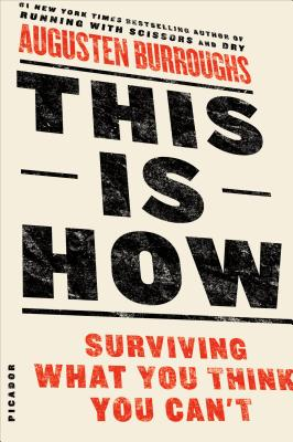 This Is How: Surviving What You Think You Can't, Augusten Burroughs