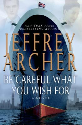 Be Careful What You Wish For (The Clifton Chronicles), Jeffrey Archer