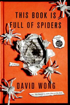 This Book Is Full of Spiders: Seriously, Dude, Don't Touch It, David Wong