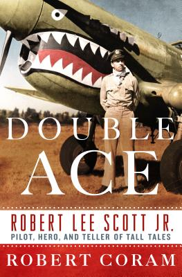 Image for Double Ace: The Life of Robert Lee Scott Jr., Pilot, Hero, and Teller of Tall Tales
