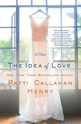 The Idea of Love: A Novel, Patti Callahan Henry