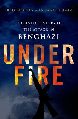 Image for Under Fire: The Untold Story of the Attack in Benghazi