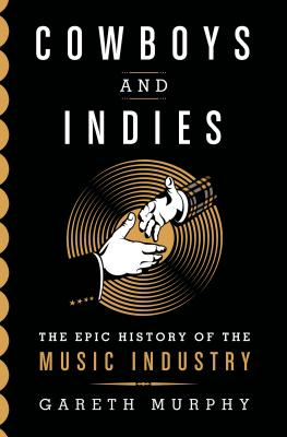 Image for Cowboys and Indies: The Epic History of the Record Industry