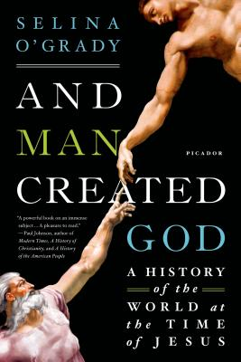Image for And Man Created God: A History of the World at the Time of Jesus