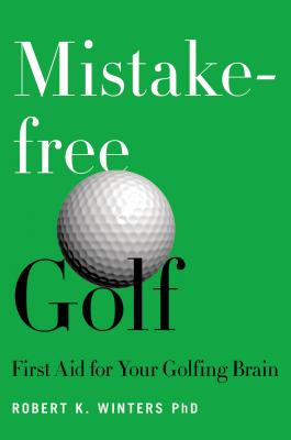 MISTAKE-FREE GOLF, ROBERT K. WINTERS