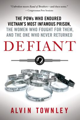 Image for Defiant: The POWs Who Endured Vietnam's Most Infamous Prison, The Women Who Fought for Them, and The One Who Never Returned