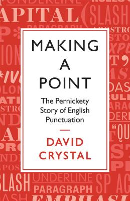 Making a Point: The Persnickety Story of English Punctuation, David Crystal