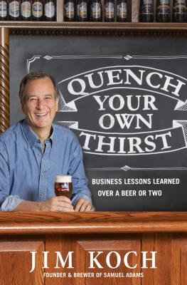 Image for Quench Your Own Thirst: Business Lessons Learned Over a Beer or Two