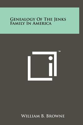 Genealogy Of The Jenks Family In America, Browne, William B.